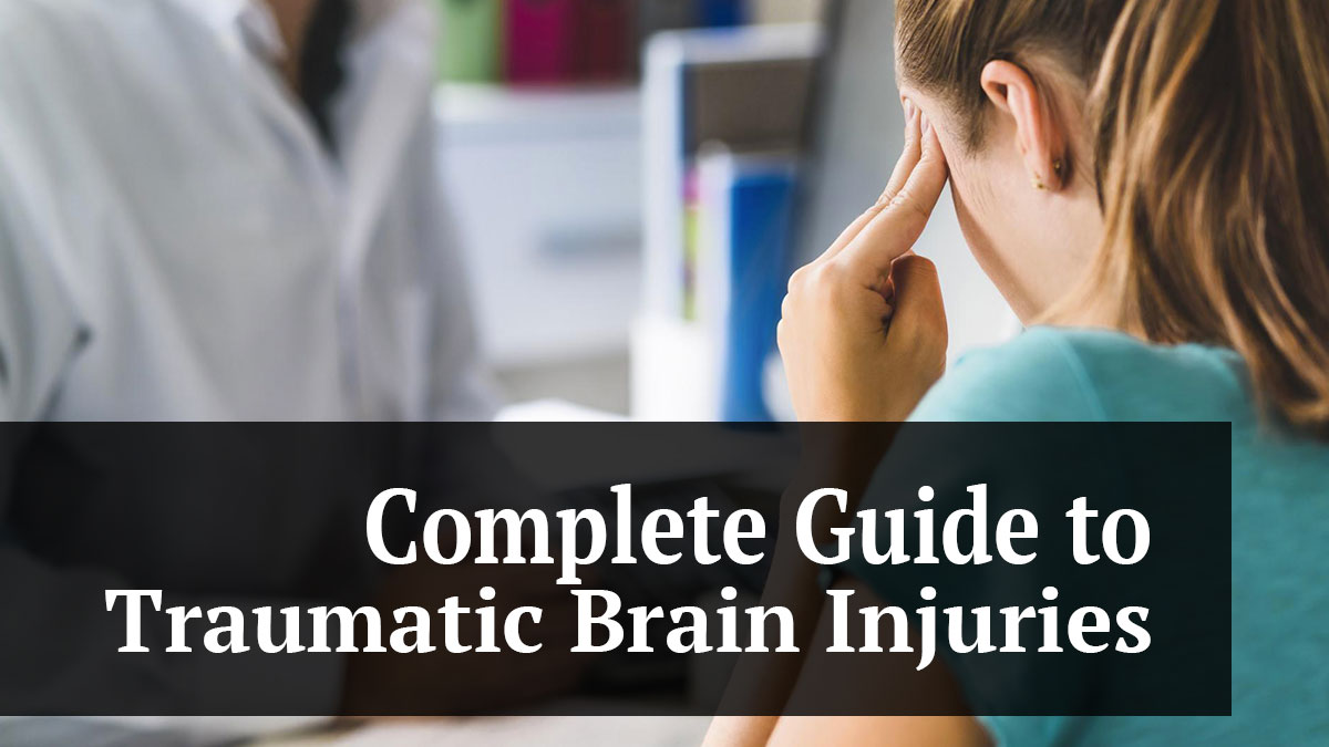 Complete Guide to Traumatic Brain Injuries